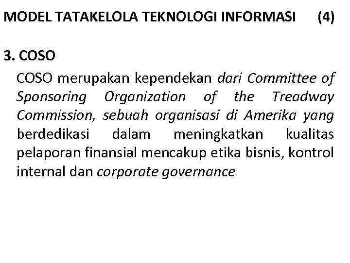 MODEL TATAKELOLA TEKNOLOGI INFORMASI (4) 3. COSO merupakan kependekan dari Committee of Sponsoring Organization