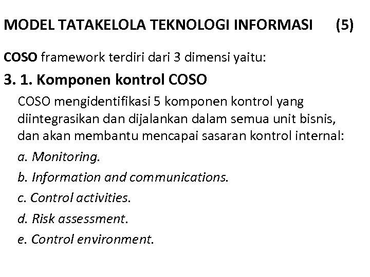 MODEL TATAKELOLA TEKNOLOGI INFORMASI (5) COSO framework terdiri dari 3 dimensi yaitu: 3. 1.