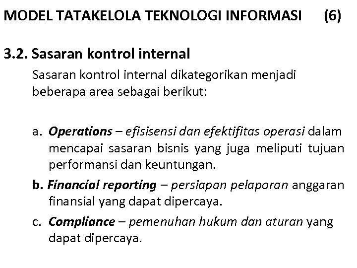 MODEL TATAKELOLA TEKNOLOGI INFORMASI (6) 3. 2. Sasaran kontrol internal dikategorikan menjadi beberapa area
