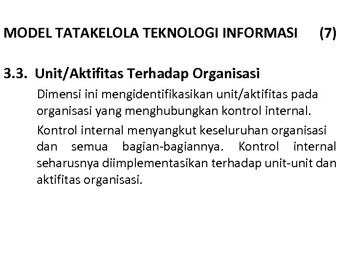 MODEL TATAKELOLA TEKNOLOGI INFORMASI (7) 3. 3. Unit/Aktifitas Terhadap Organisasi Dimensi ini mengidentifikasikan unit/aktifitas