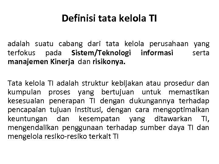 Definisi tata kelola TI adalah suatu cabang dari tata kelola perusahaan yang terfokus pada