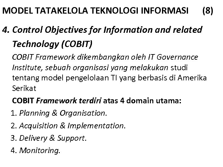 MODEL TATAKELOLA TEKNOLOGI INFORMASI (8) 4. Control Objectives for Information and related Technology (COBIT)