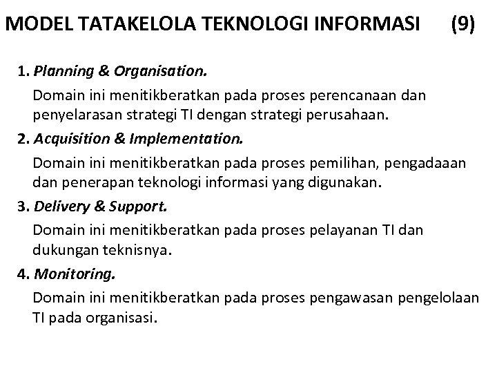 MODEL TATAKELOLA TEKNOLOGI INFORMASI (9) 1. Planning & Organisation. Domain ini menitikberatkan pada proses