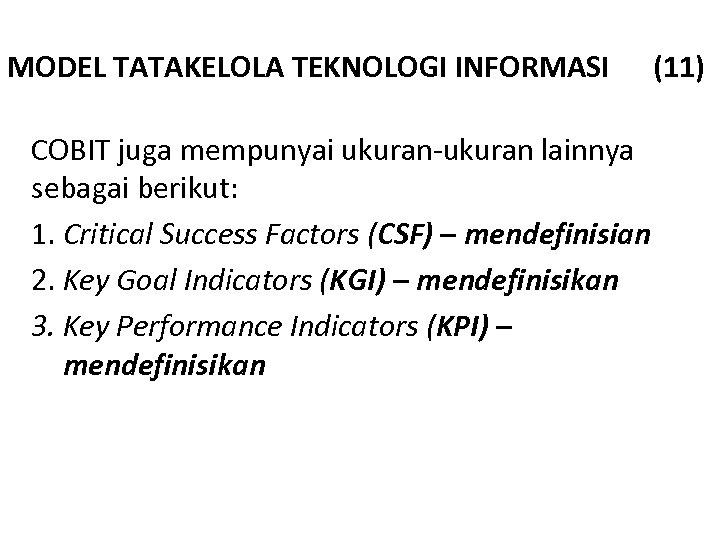 MODEL TATAKELOLA TEKNOLOGI INFORMASI COBIT juga mempunyai ukuran-ukuran lainnya sebagai berikut: 1. Critical Success