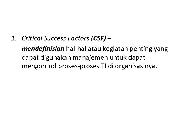 1. Critical Success Factors (CSF) – mendefinisian hal-hal atau kegiatan penting yang dapat digunakan