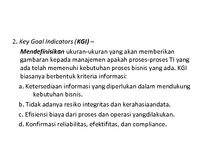 2. Key Goal Indicators (KGI) – Mendefinisikan ukuran-ukuran yang akan memberikan gambaran kepada manajemen