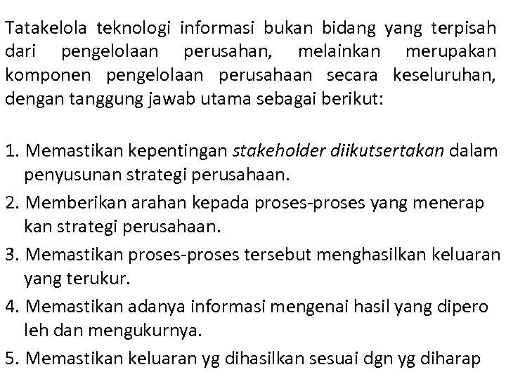 Tatakelola teknologi informasi bukan bidang yang terpisah dari pengelolaan perusahan, melainkan merupakan komponen pengelolaan