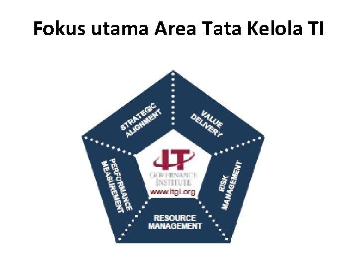 Fokus utama Area Tata Kelola TI