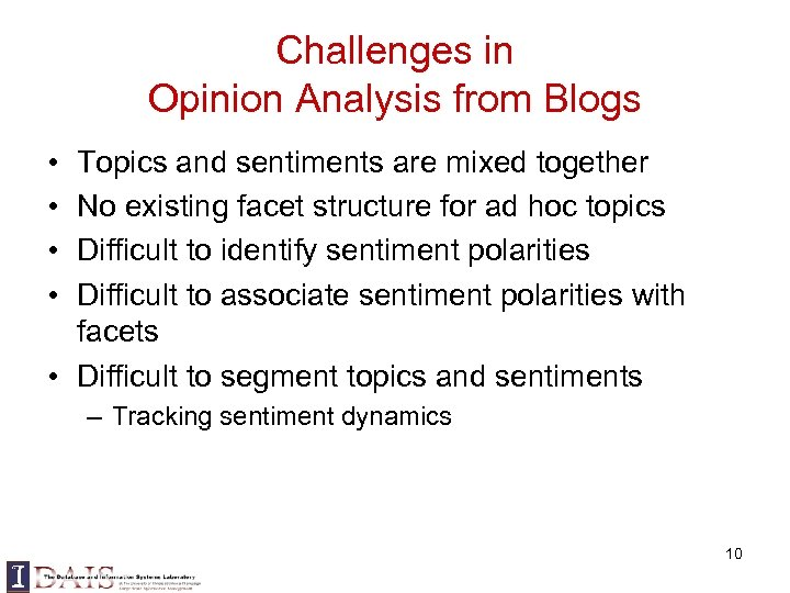 Challenges in Opinion Analysis from Blogs • • Topics and sentiments are mixed together