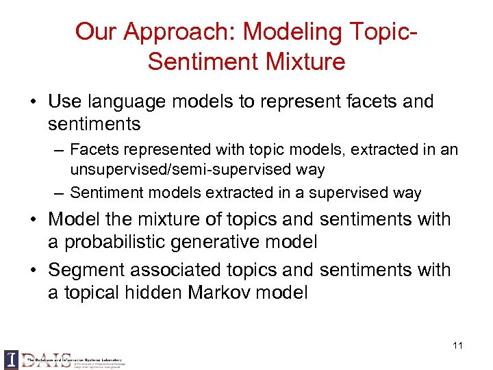 Our Approach: Modeling Topic. Sentiment Mixture • Use language models to represent facets and