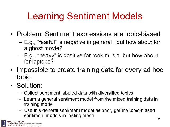"""Learning Sentiment Models • Problem: Sentiment expressions are topic-biased – E. g. , """"fearful"""""""