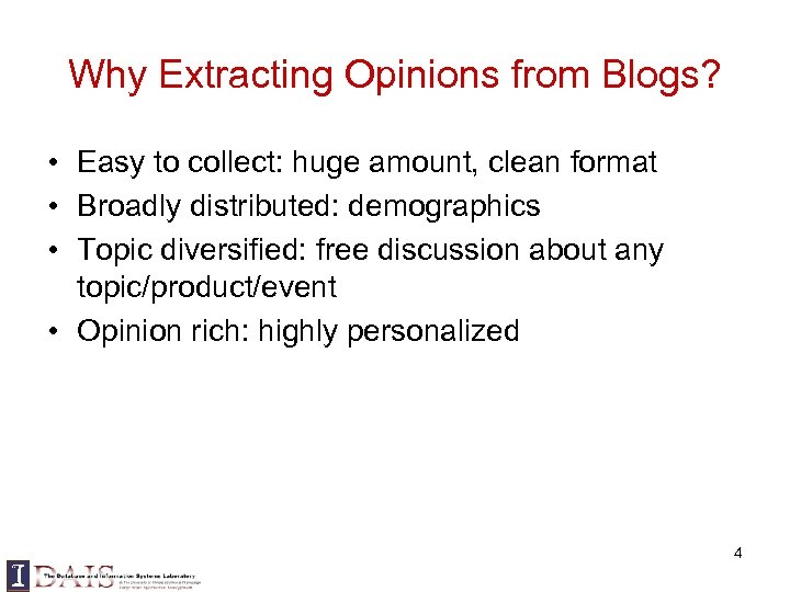 Why Extracting Opinions from Blogs? • Easy to collect: huge amount, clean format •