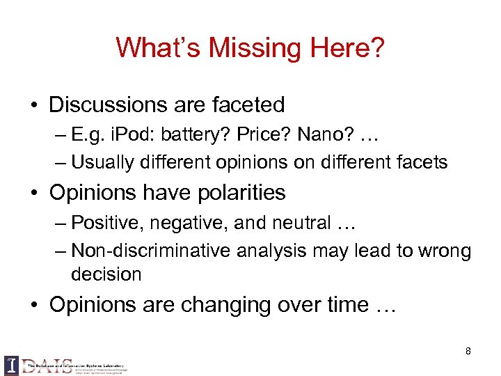 What's Missing Here? • Discussions are faceted – E. g. i. Pod: battery? Price?
