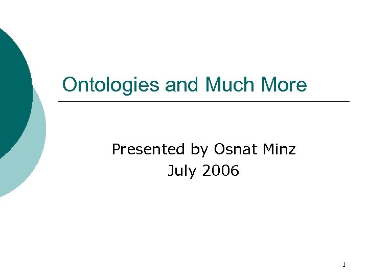 Ontologies and Much More Presented by Osnat Minz July 2006 1
