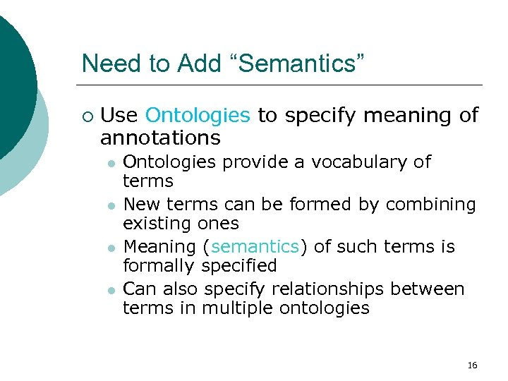 "Need to Add ""Semantics"" ¡ Use Ontologies to specify meaning of annotations l l"
