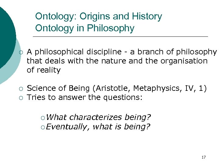 Ontology: Origins and History Ontology in Philosophy ¡ A philosophical discipline - a branch