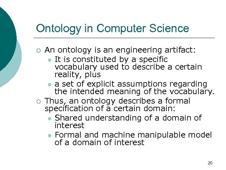 Ontology in Computer Science ¡ ¡ An ontology is an engineering artifact: l It