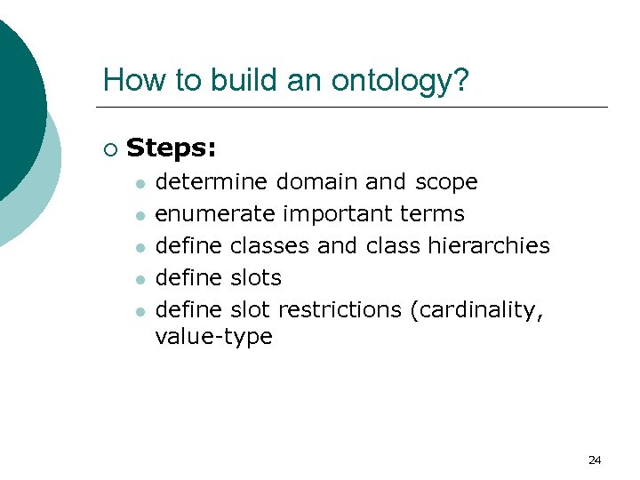 How to build an ontology? ¡ Steps: l l l determine domain and scope