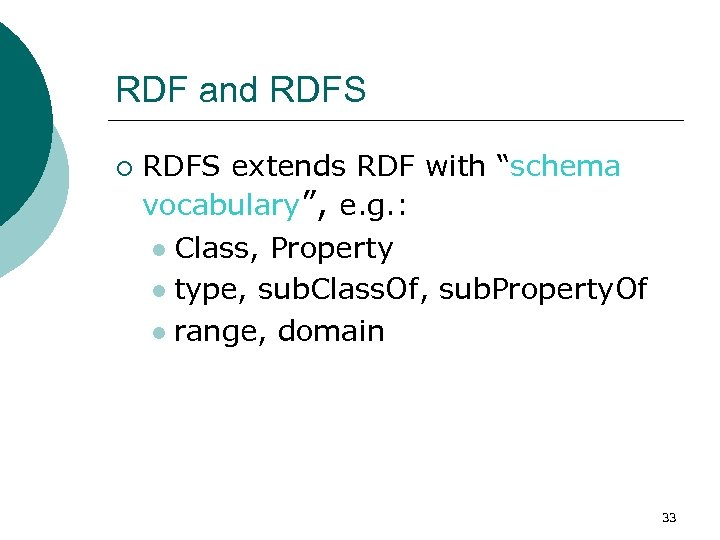 "RDF and RDFS ¡ RDFS extends RDF with ""schema vocabulary"", e. g. : l"