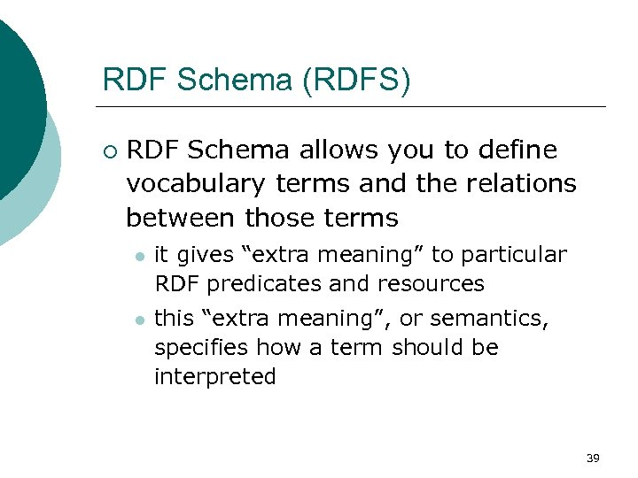 RDF Schema (RDFS) ¡ RDF Schema allows you to define vocabulary terms and the