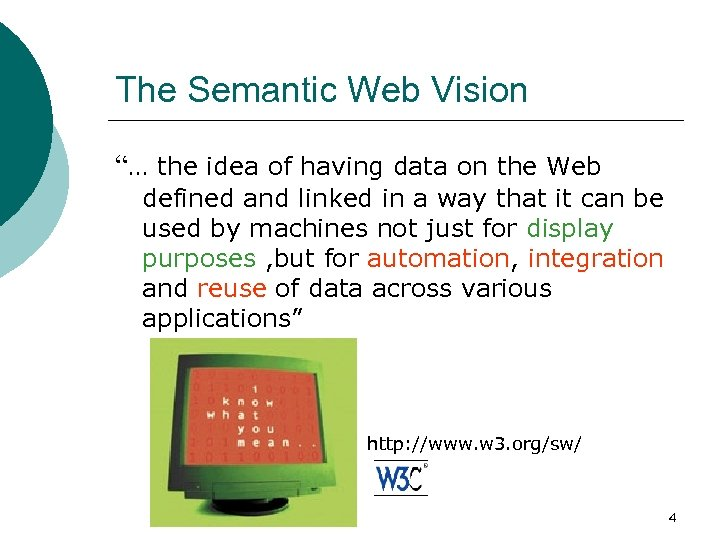 "The Semantic Web Vision ""… the idea of having data on the Web defined"