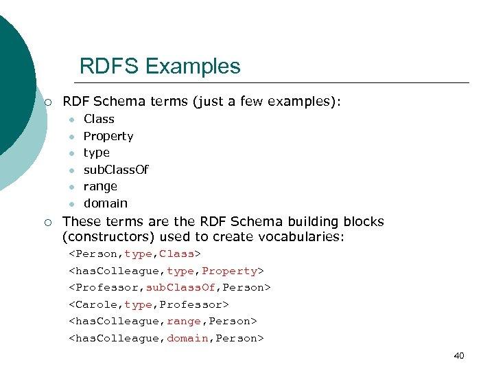 RDFS Examples ¡ RDF Schema terms (just a few examples): l l l ¡