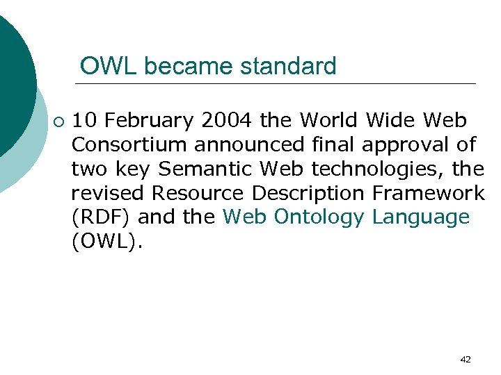 OWL became standard ¡ 10 February 2004 the World Wide Web Consortium announced final