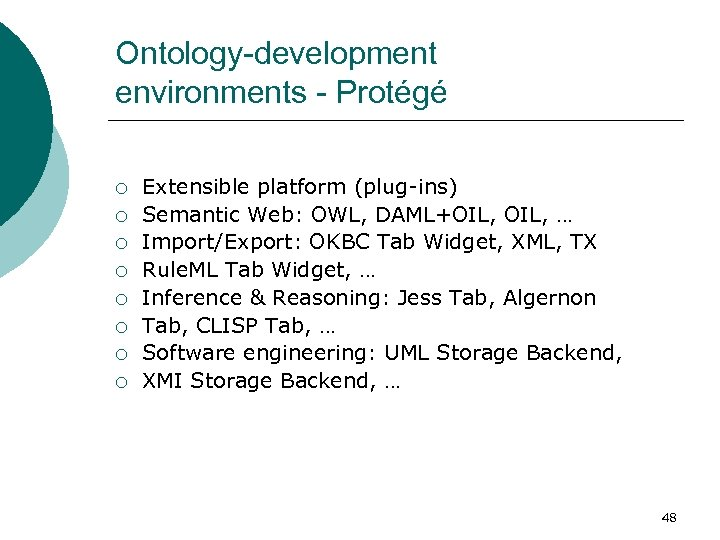 Ontology-development environments - Protégé ¡ ¡ ¡ ¡ Extensible platform (plug-ins) Semantic Web: OWL,