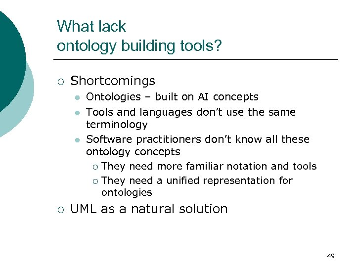 What lack ontology building tools? ¡ Shortcomings l l l ¡ Ontologies – built