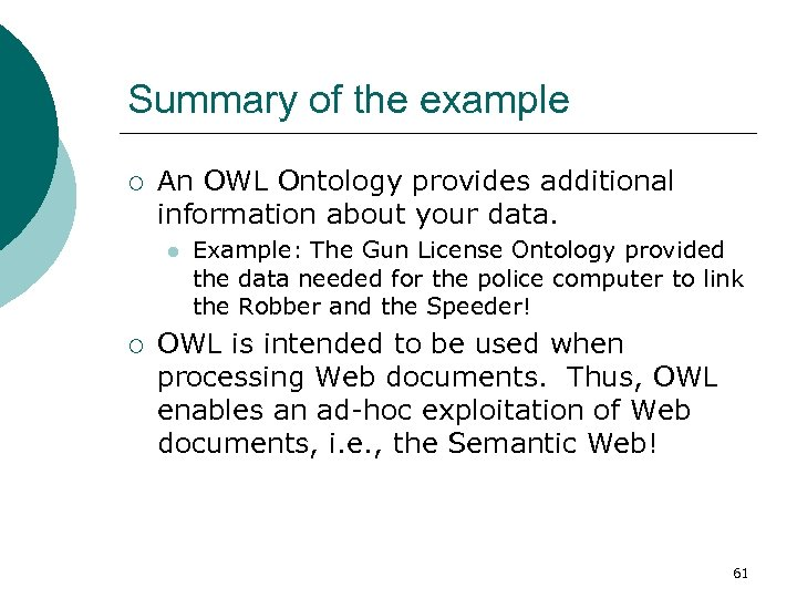 Summary of the example ¡ An OWL Ontology provides additional information about your data.