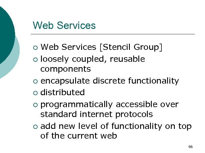 Web Services [Stencil Group] ¡ loosely coupled, reusable components ¡ encapsulate discrete functionality ¡
