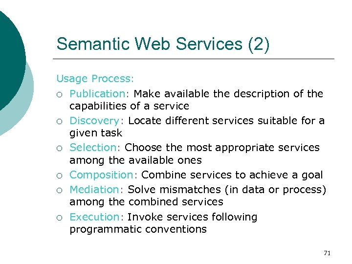 Semantic Web Services (2) Usage Process: ¡ Publication: Make available the description of the