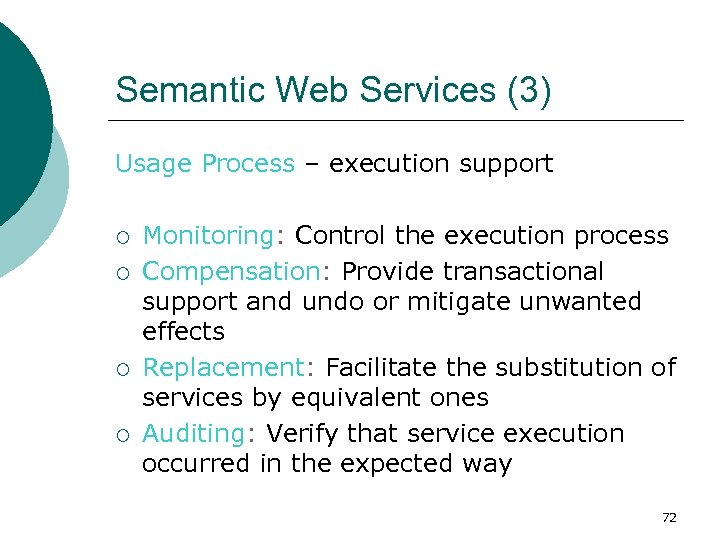 Semantic Web Services (3) Usage Process – execution support ¡ ¡ Monitoring: Control the