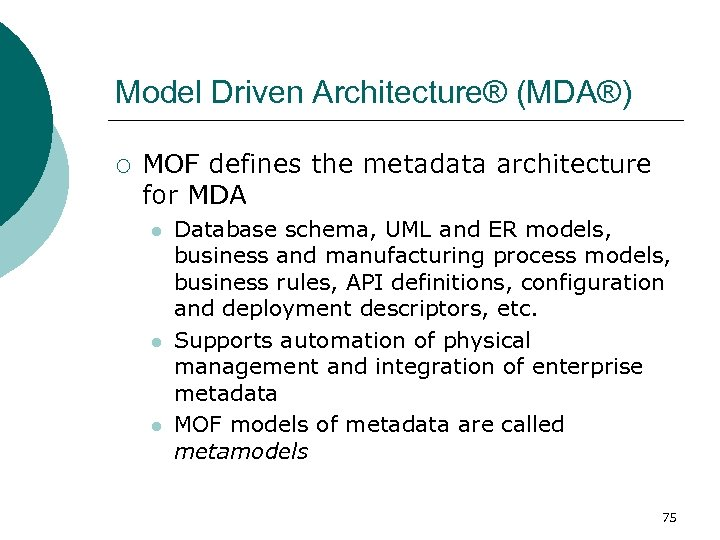 Model Driven Architecture® (MDA®) ¡ MOF defines the metadata architecture for MDA l l