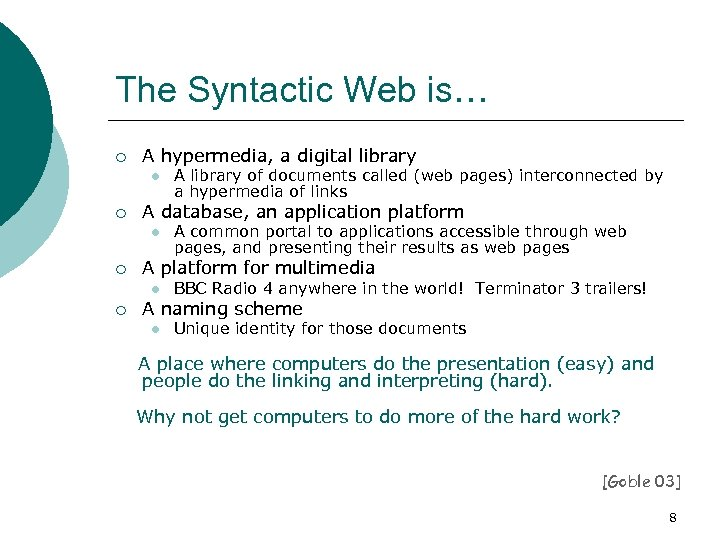 The Syntactic Web is… ¡ A hypermedia, a digital library l ¡ A database,