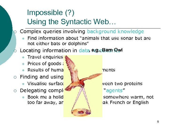 Impossible (? ) Using the Syntactic Web… ¡ Complex queries involving background knowledge l