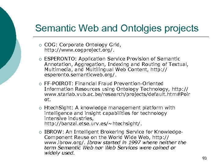 Semantic Web and Ontolgies projects ¡ ¡ ¡ COG: Corporate Ontology Grid, http: //www.