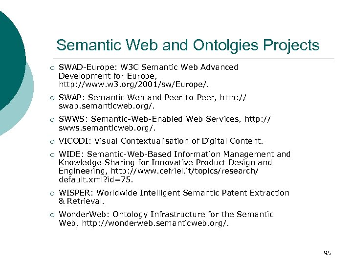 Semantic Web and Ontolgies Projects ¡ ¡ ¡ ¡ SWAD-Europe: W 3 C Semantic