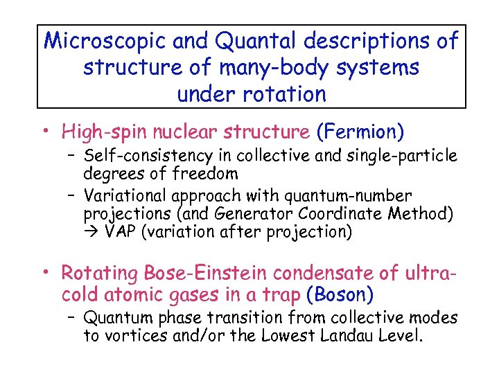 Microscopic and Quantal descriptions of structure of many-body systems under rotation • High-spin nuclear