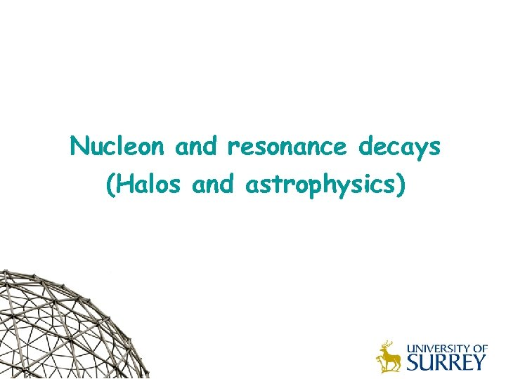 Nucleon and resonance decays (Halos and astrophysics)