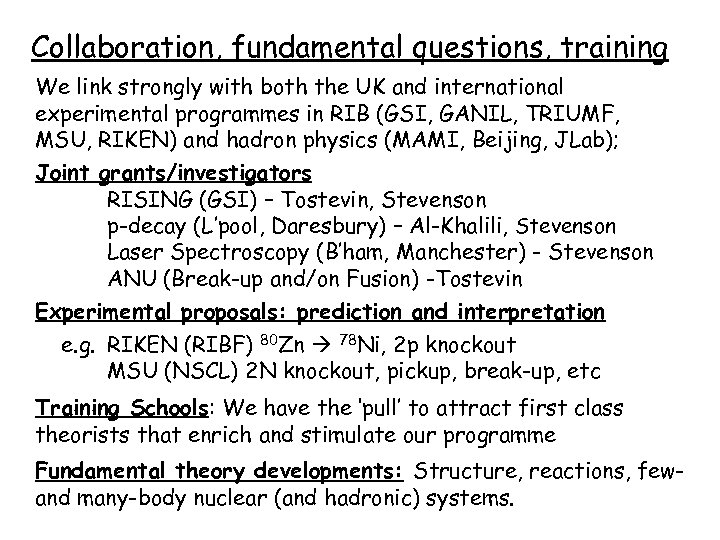 Collaboration, fundamental questions, training We link strongly with both the UK and international experimental