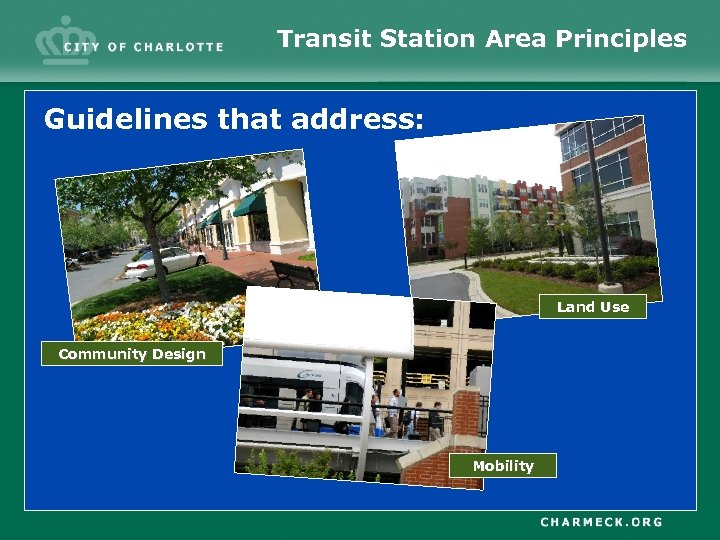 Transit Station Area Principles Guidelines that address: Land Use Community Design Mobility