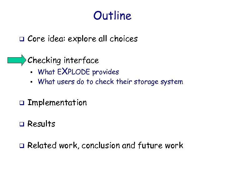 Outline q Core idea: explore all choices q Checking interface § § What EXPLODE