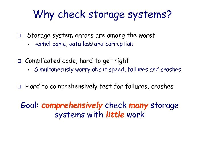 Why check storage systems? q Storage system errors are among the worst § q