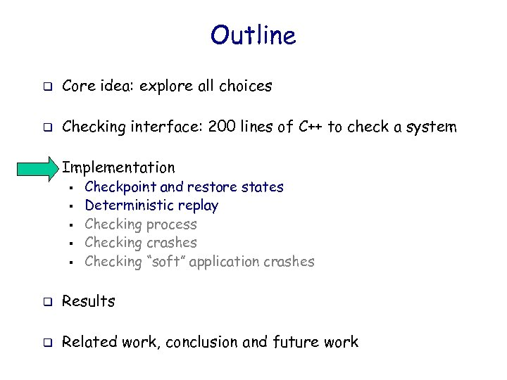 Outline q Core idea: explore all choices q Checking interface: 200 lines of C++
