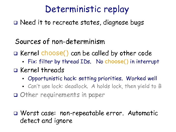 Deterministic replay q Need it to recreate states, diagnose bugs Sources of non-determinism q