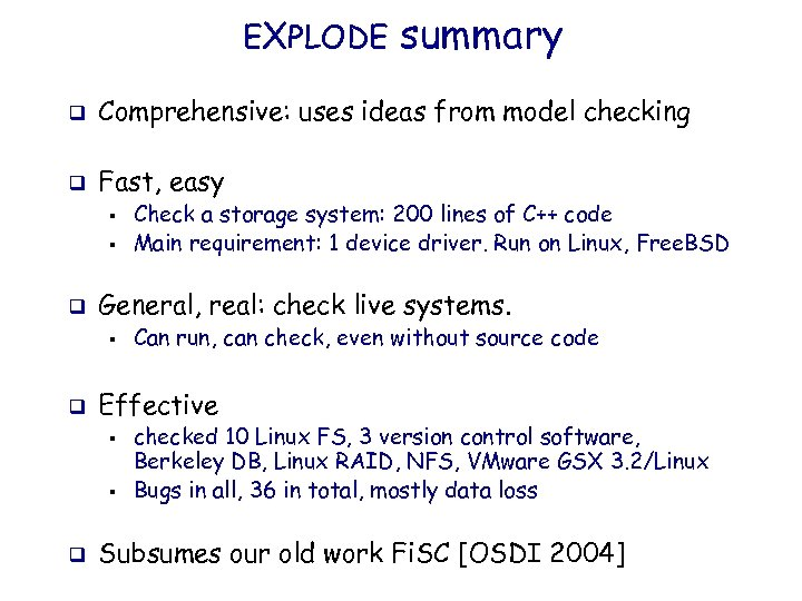 EXPLODE summary q Comprehensive: uses ideas from model checking q Fast, easy § §