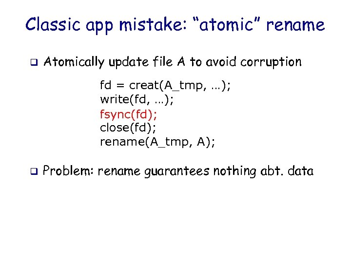 "Classic app mistake: ""atomic"" rename q Atomically update file A to avoid corruption fd"