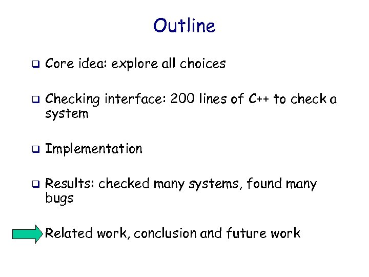 Outline q q q Core idea: explore all choices Checking interface: 200 lines of