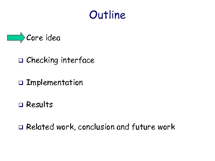 Outline q Core idea q Checking interface q Implementation q Results q Related work,